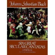 Six Great Secular Cantatas in Full Score by Johann Sebastian Bach