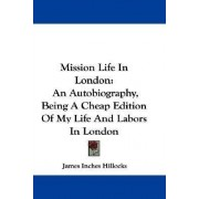 Mission Life in London by James Inches Hillocks