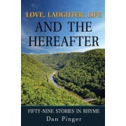 Love, Laughter, Life and the Hereafter: Fifty-Nine Stories in Rhyme