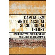 Capitalism and Classical Sociological Theory by John Bratton