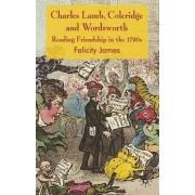 Charles Lamb, Coleridge and Wordsworth by Felicity James