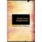 Drolls from Shadowland by Joseph Henry Pearce