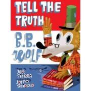 Tell the Truth, B.B. Wolf by Judy Sierra