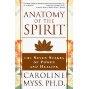 Anatomy of the Spirit: The Seven Stages of Power and Healing, Paperback
