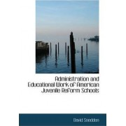Administration and Educational Work of American Juvenile Reform Schools by David Snedden