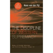 The Discipline of Western Supremacy: Volume III by Kees Van Der Pijl