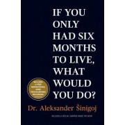 What Would You Do If You Only Had Six Months to Live? by Aleksander Sinigoj