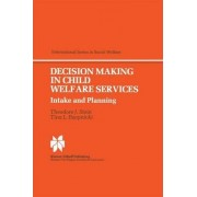 Decision Making in Child Welfare Services by Theodore J. Stein