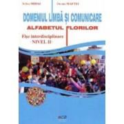 Domeniul Limba Si Comunicare. Alfabetul Florilor Nivel Ii - Fise - Nelica Mihai Tincuta Maftei