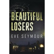 Beautiful Losers by Eve Seymour
