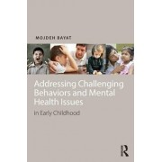 Addressing Challenging Behaviors and Mental Health Issues in Early Childhood by Mojdeh Bayat