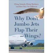 Why Don't Jumbo Jets Flap Their Wings? by David E. Alexander
