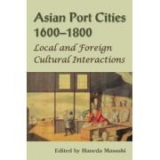 Asian Port Cities, 1600-1800 by Masashi Haneda