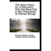 The Moon Hoax, Or, a Discovery That the Moon Has a Vast Population of Human Beings by Richard Adams Locke