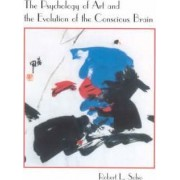 The Psychology of Art and the Evolution of the Conscious Brain by Robert L. Solso