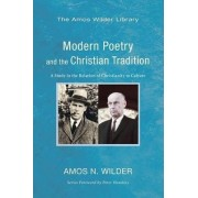 Modern Poetry and the Christian Tradition by Amos N Wilder