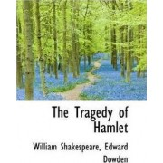 The Tragedy of Hamlet by Edward Dowden William Shakespeare