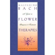 Mastering Bach Flower Therapies by Mechthild Scheffer