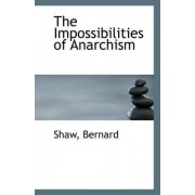 The Impossibilities of Anarchism by Shaw Bernard