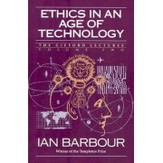 Ethics in an Age of Technology by Ian G Barbour