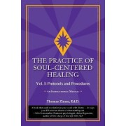The Practice of Soul-Centered Healing - Vol. I by Thomas Zinser