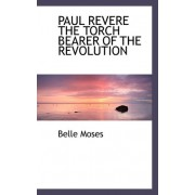 Paul Revere the Torch Bearer of the Revolution by Belle Moses