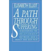 A Path Through Suffering by Elisabeth Elliot