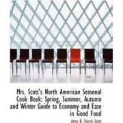 Mrs. Scott's North American Seasonal Cook Book by Anna B Storck Scott