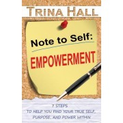 Note to Self: Empowerment: 7 Steps to Help You Find Your True Self, Purpose, and Power Within