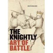 The Knightly Art of Battle by Ken Mondschein