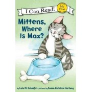 My First I Can Read: Mittens, Where Is Max? by Lola M Schaefer
