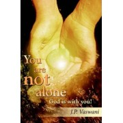 You are Not Alone God is with You! by J. P. Vaswani
