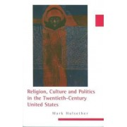 Religion, Culture, and Politics in the Twentieth-Century United States by Mark Hulsether
