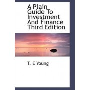 A Plain Guide to Investment and Finance Third Edition by T E Young