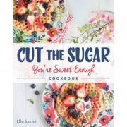 Cut the Sugar, You're Sweet Enough by Ella Leche