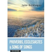 Proverbs, Ecclesiastes, and Song of Songs for Everyone by John Goldingay