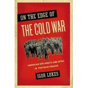 On the Edge of the Cold War by Igor Lukes
