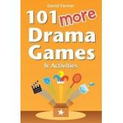 101 More Drama Games and Activities by David Farmer
