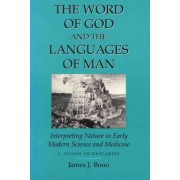 The Word of God and the Languages of Man: Ficino to Descartes v. 1 by James J. Bono
