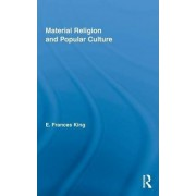 Material Religion and Popular Culture by E. Frances King