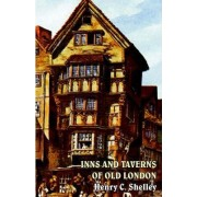 Inns and Taverns of Old London by Henry C Shelley