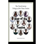 The Torch Series: Trilogy of the Titan Twelve: Book I - Rise of the Twelve