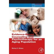 Evidence-Based Counseling and Psychotherapy for an Aging Population by Morley D. Glicken