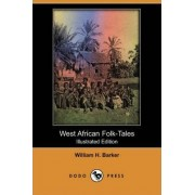 West African Folk-Tales (Illustrated Edition) (Dodo Press) by William H Barker