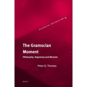 The Gramscian Moment by Peter Thomas