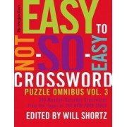 The New York Times Easy to Not-So-Easy Crossword Puzzle Omnibus Volume 3 by New York Times