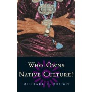 Who Owns Native Culture? by Michael F. Brown