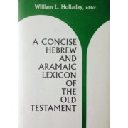 Concise Hebrew and Aramaic Lexicon of the Old Testament by William L. Holladay