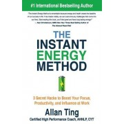 The Instant Energy Method: 3 Secret Hacks to Boost Your Focus, Productivity, and Influence at Work