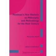 Perelman's New Rhetoric as Philosophy and Methodology for the Next Century by Mieczyslaw Maneli